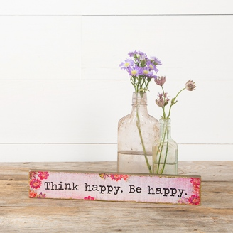 """249:-Think Happy Be Happy Skinny Sign Tell the world """"Think happy. Be happy."""" with this skinny wood sign embellished with gold leaf and original art."""