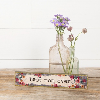 249:-Best Mom Ever Skinny Sign Can sit or hang. Features gold foil details.