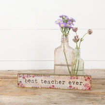 249:-Best Teacher Ever Skinny Sign Can sit or hang. Features gold foil details.