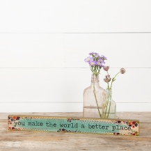 299:-You Make the World Better Skinny Sign Can sit or hang. Features gold foil details.